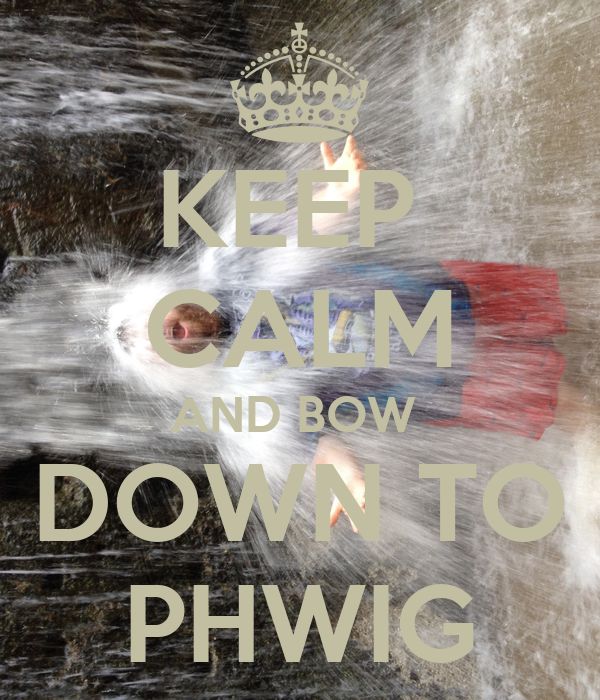 KEEP  CALM AND BOW  DOWN TO PHWIG