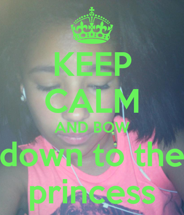 KEEP CALM AND BOW down to the princess