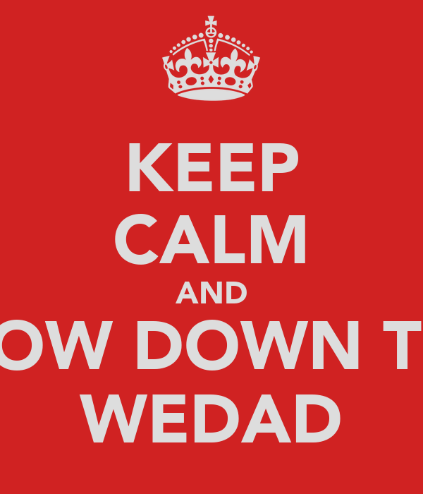KEEP CALM AND BOW DOWN TO WEDAD