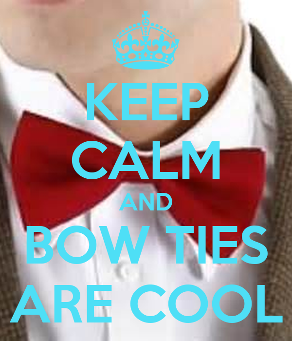 KEEP CALM AND BOW TIES ARE COOL