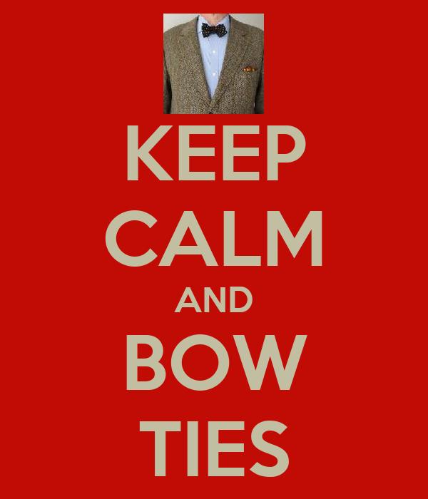 KEEP CALM AND BOW TIES