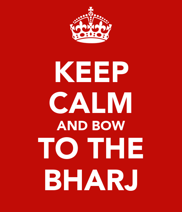 KEEP CALM AND BOW TO THE BHARJ