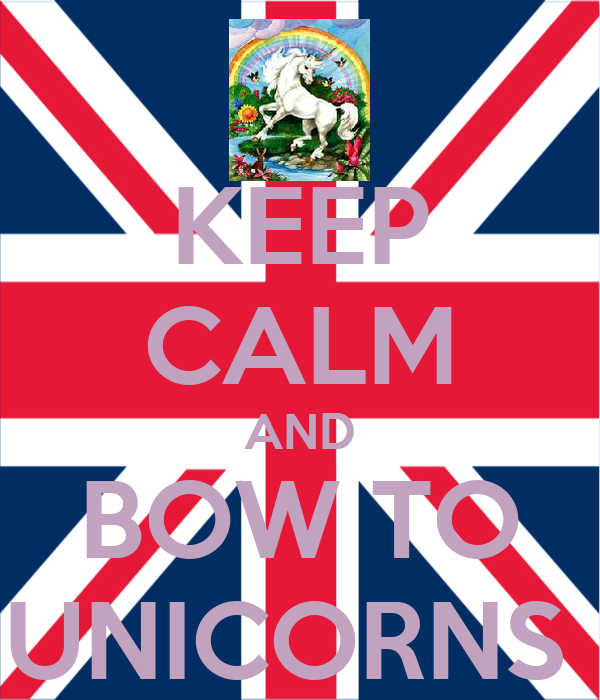 KEEP CALM AND BOW TO UNICORNS