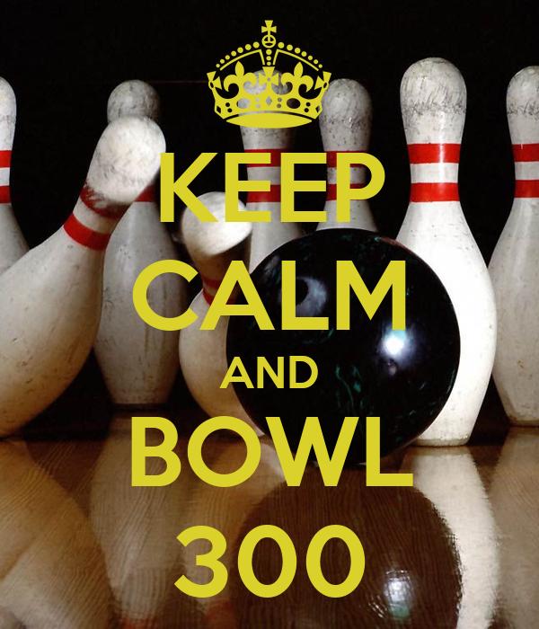 KEEP CALM AND BOWL 300