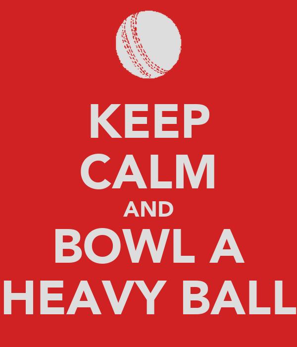KEEP CALM AND BOWL A HEAVY BALL