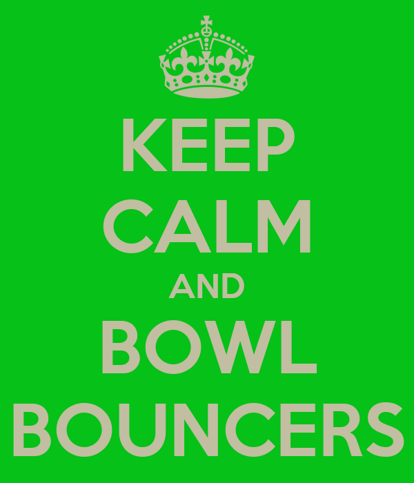 KEEP CALM AND BOWL BOUNCERS