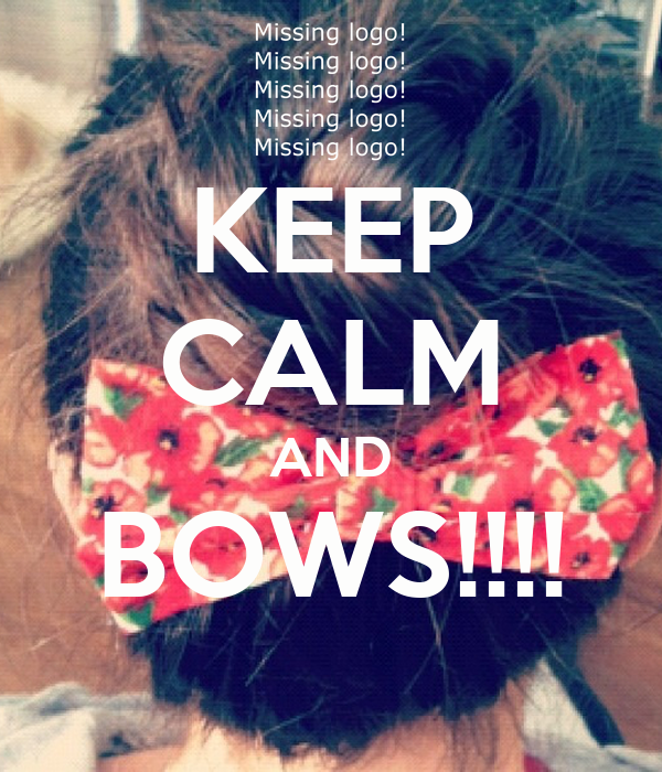 KEEP CALM AND BOWS!!!!