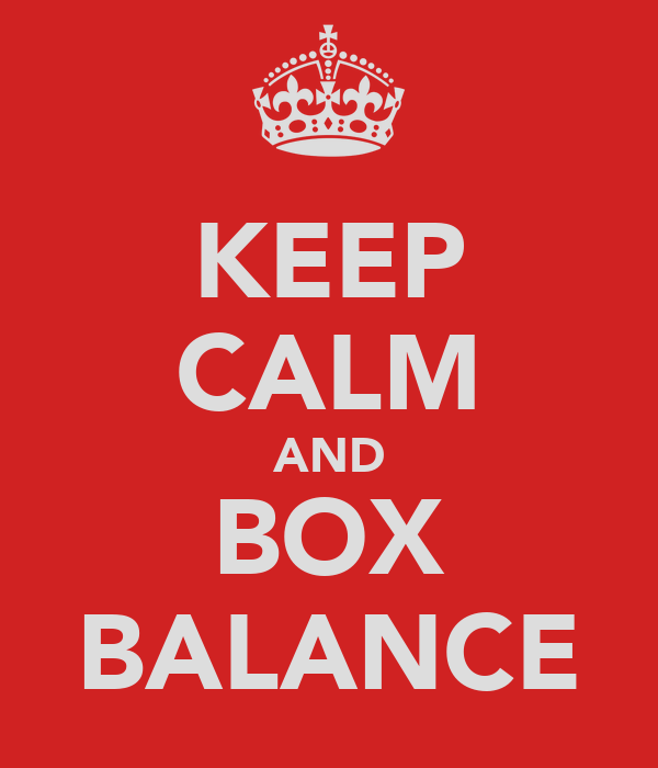 KEEP CALM AND BOX BALANCE