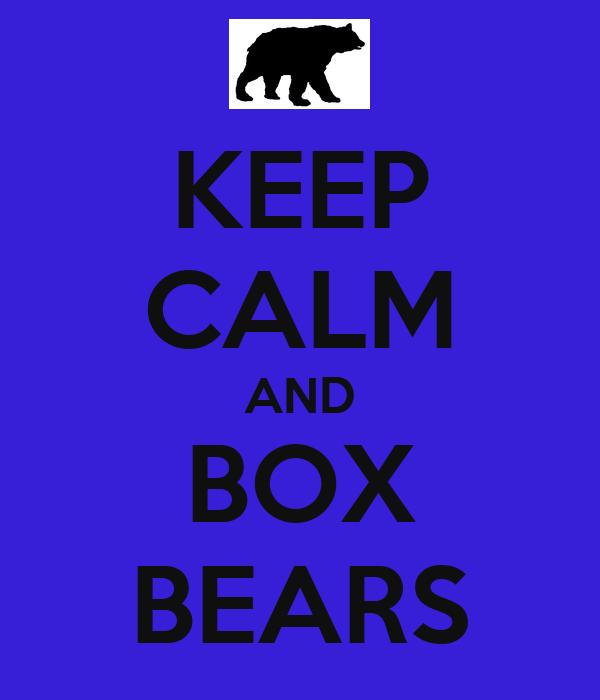 KEEP CALM AND BOX BEARS