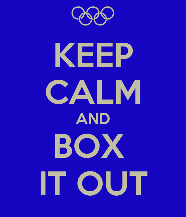 KEEP CALM AND BOX  IT OUT