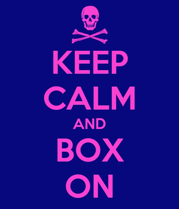 KEEP CALM AND BOX ON