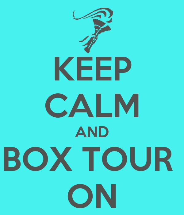 KEEP CALM AND BOX TOUR  ON