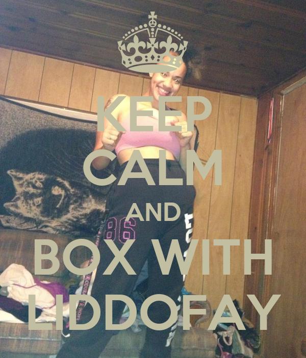 KEEP CALM AND BOX WITH LIDDOFAY