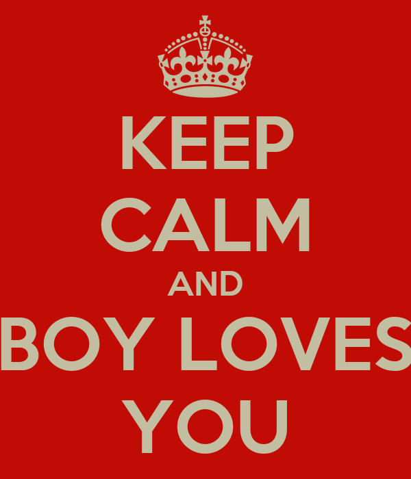 KEEP CALM AND BOY LOVES YOU