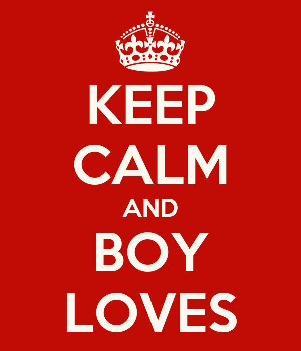 KEEP CALM AND BOY LOVES