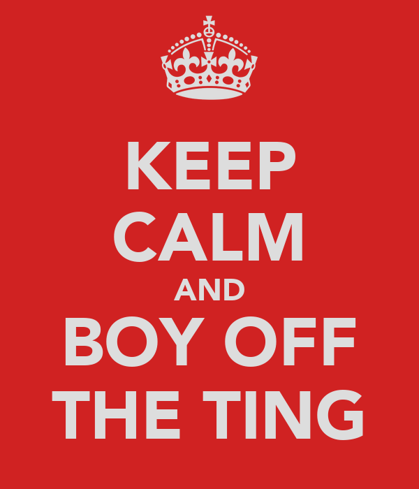 KEEP CALM AND BOY OFF THE TING
