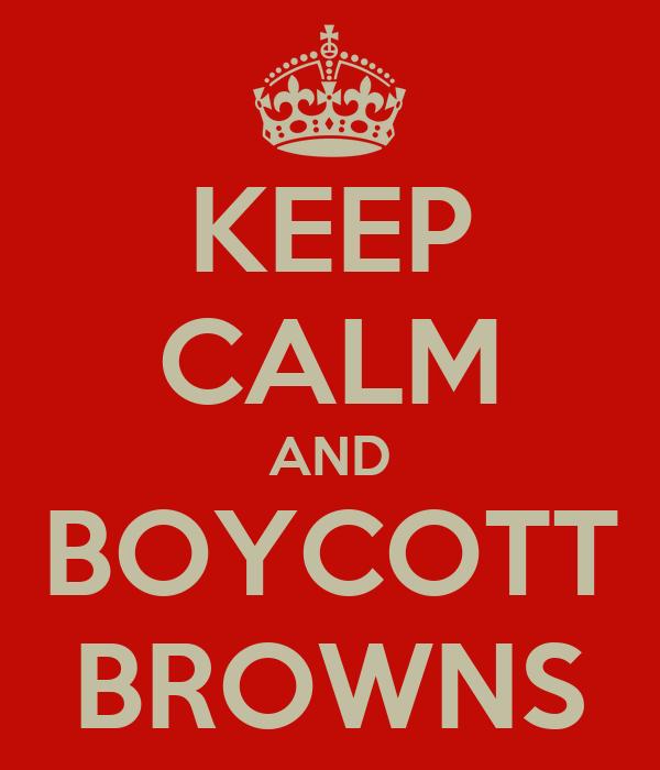 KEEP CALM AND BOYCOTT BROWNS