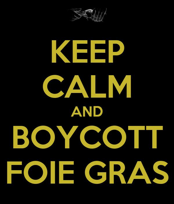 KEEP CALM AND BOYCOTT FOIE GRAS
