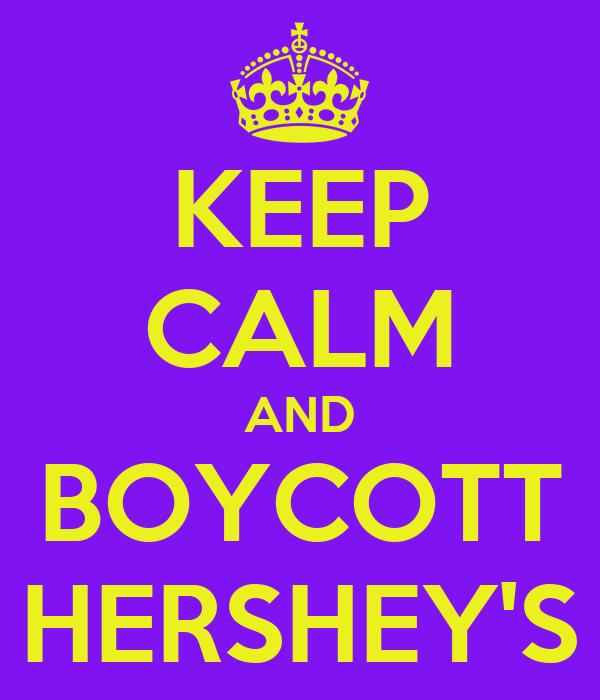 KEEP CALM AND BOYCOTT HERSHEY'S