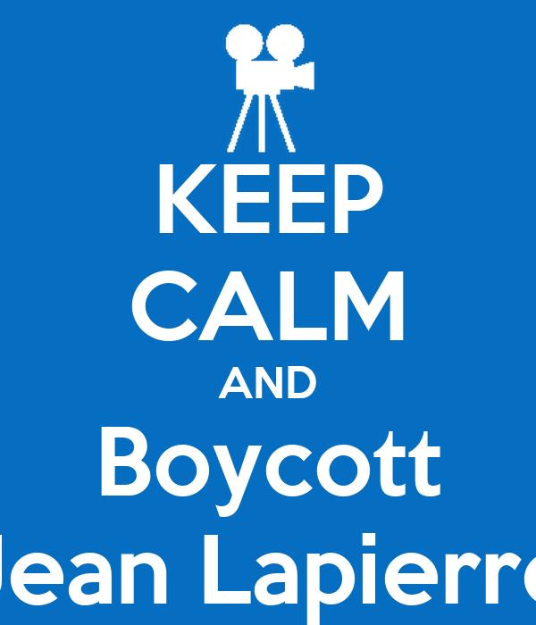 KEEP CALM AND Boycott Jean Lapierre