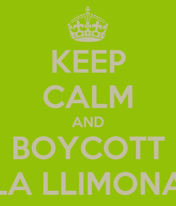 KEEP CALM AND BOYCOTT LA LLIMONA