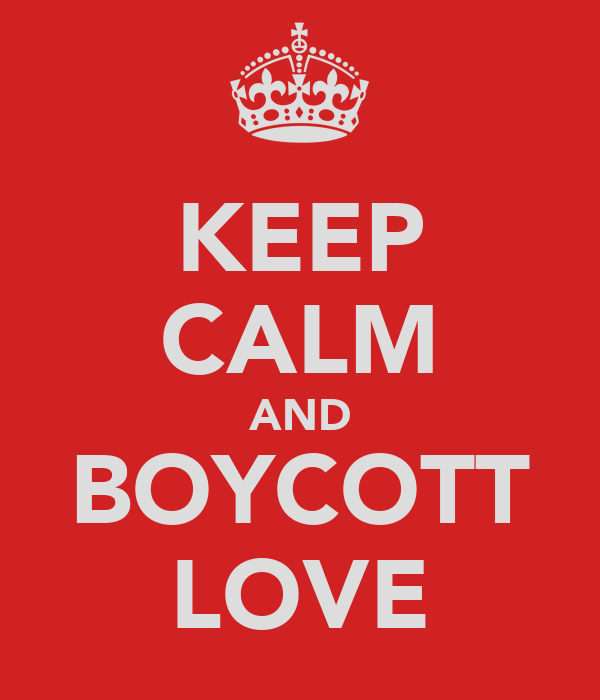KEEP CALM AND BOYCOTT LOVE