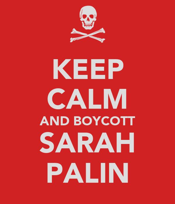 KEEP CALM AND BOYCOTT SARAH PALIN