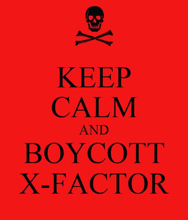 KEEP CALM AND BOYCOTT X-FACTOR