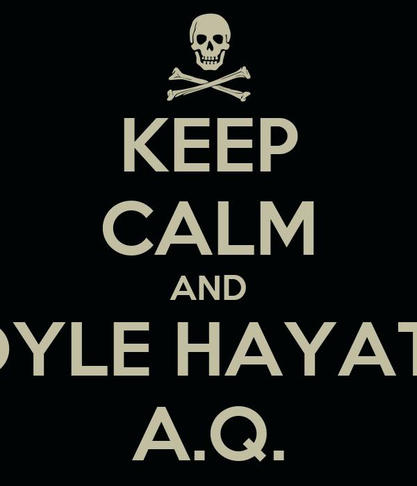 KEEP CALM AND BÖYLE HAYATIN A.Q.