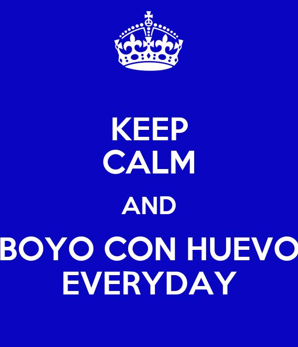 KEEP CALM AND BOYO CON HUEVO EVERYDAY