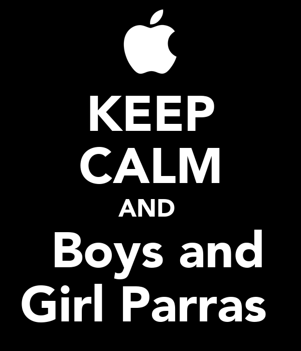 KEEP CALM AND  ●Boys and Girl Parras●