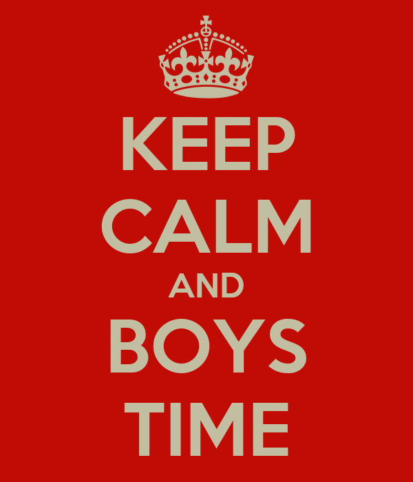 KEEP CALM AND BOYS TIME