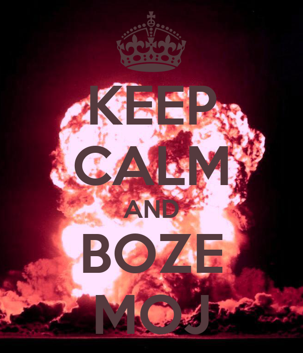 KEEP CALM AND BOZE MOJ