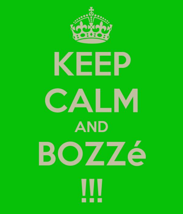 KEEP CALM AND BOZZé !!!