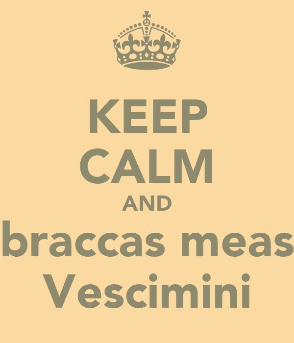 KEEP CALM AND braccas meas Vescimini