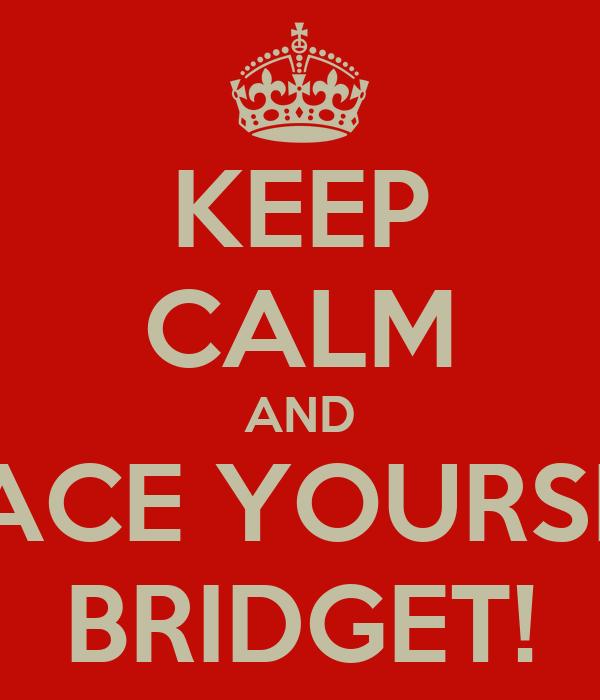 KEEP CALM AND BRACE YOURSELF BRIDGET!