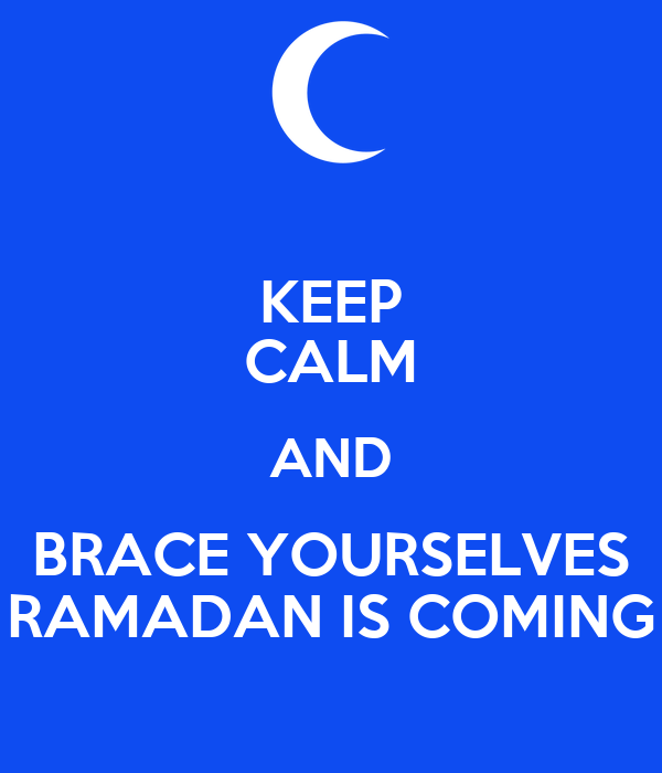 KEEP CALM AND BRACE YOURSELVES RAMADAN IS COMING