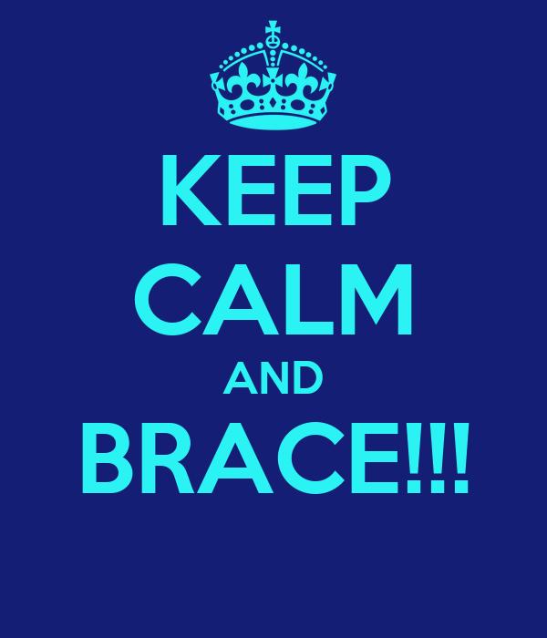 KEEP CALM AND BRACE!!!