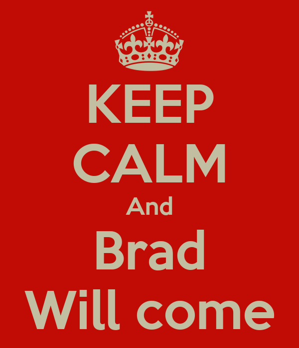 KEEP CALM And Brad Will come