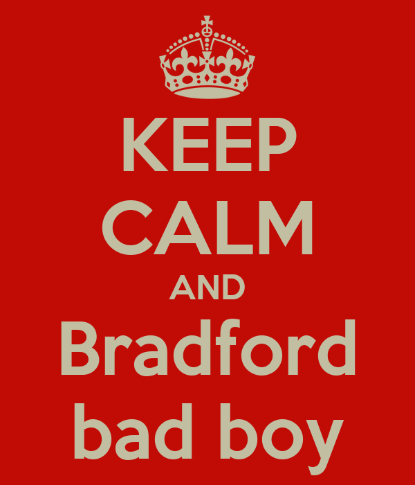 KEEP CALM AND Bradford bad boy