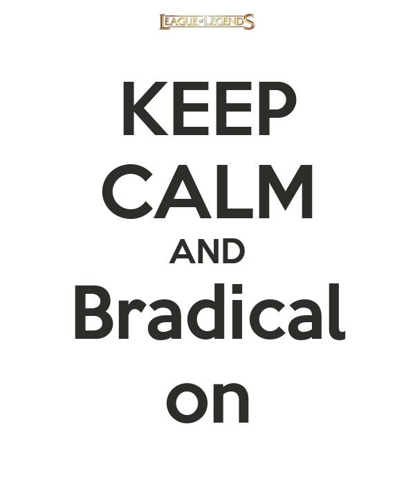 KEEP CALM AND Bradical on