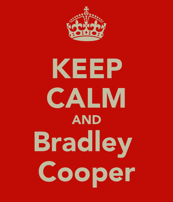 KEEP CALM AND Bradley  Cooper