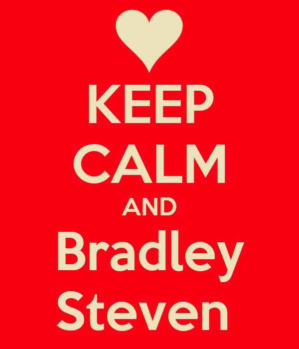 KEEP CALM AND Bradley Steven