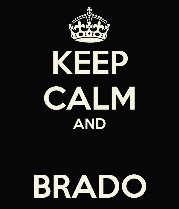 KEEP CALM AND  BRADO