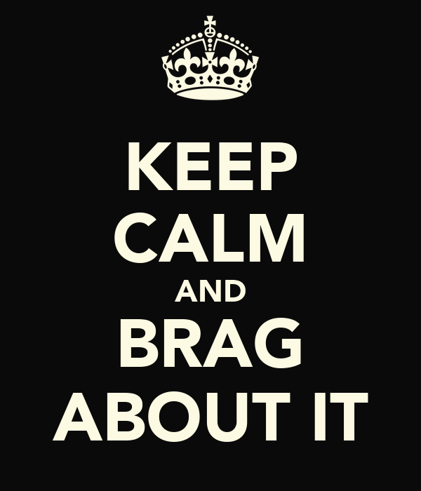 KEEP CALM AND BRAG ABOUT IT
