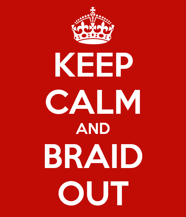KEEP CALM AND BRAID OUT