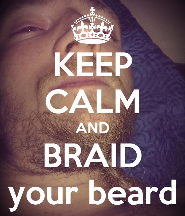 KEEP CALM AND BRAID your beard