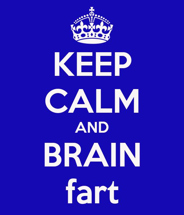 KEEP CALM AND BRAIN fart