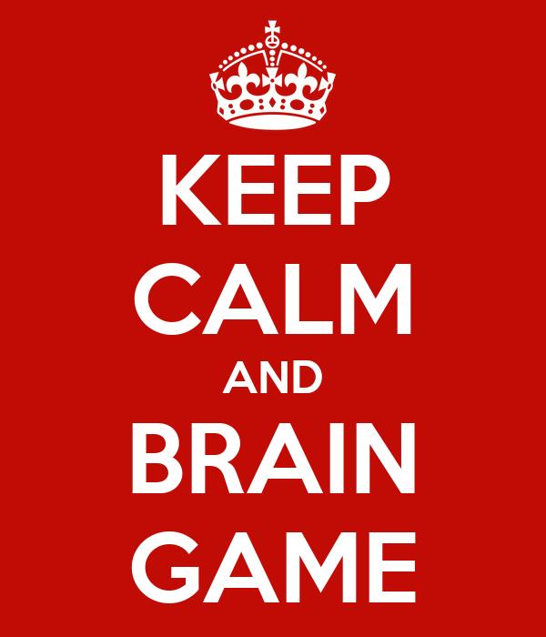 KEEP CALM AND BRAIN GAME