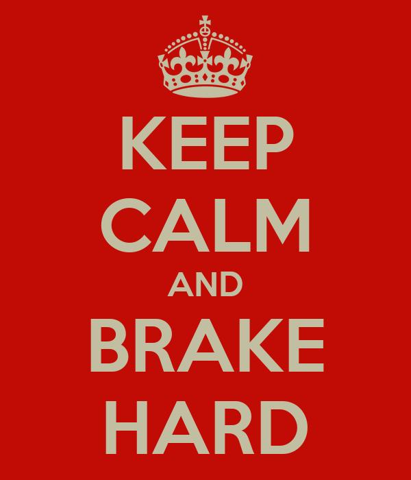 KEEP CALM AND BRAKE HARD
